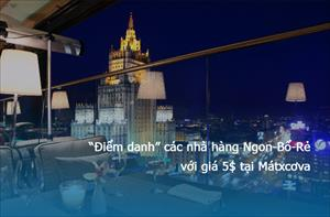 Top 7 nhà hàng ngon-bổ-rẻ với giá 5$ tại Moscow